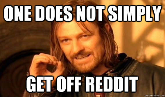 one does not simply get off reddit - One Does Not Simply