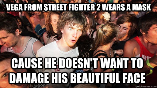 vega from street fighter 2 wears a mask cause he doesnt wan - Sudden Clarity Clarence