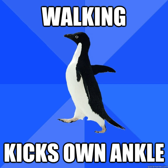 walking kicks own ankle - Socially Awkward Penguin