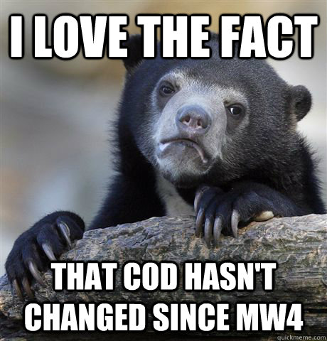 i love the fact that cod hasnt changed since mw4 - Confession Bear