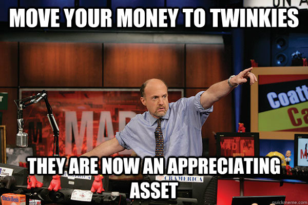 move your money to twinkies they are now an appreciating ass - 