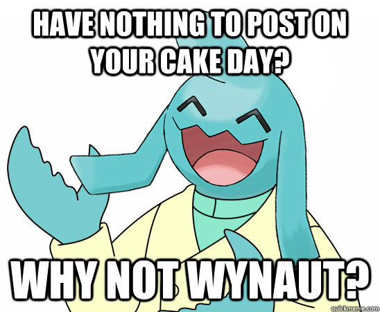 have nothing to post on your cake day  -
