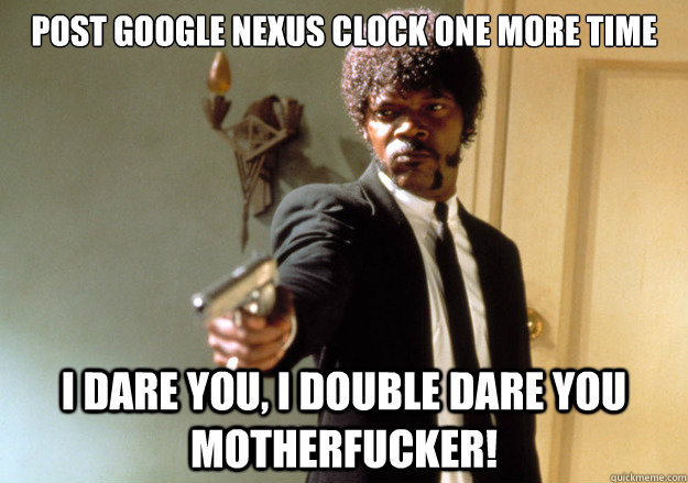 post google nexus clock one more time i dare you i double d - Samuel L Jackson