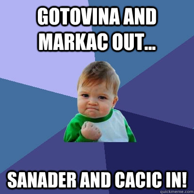 gotovina and markac out sanader and cacic in  - Success Kid