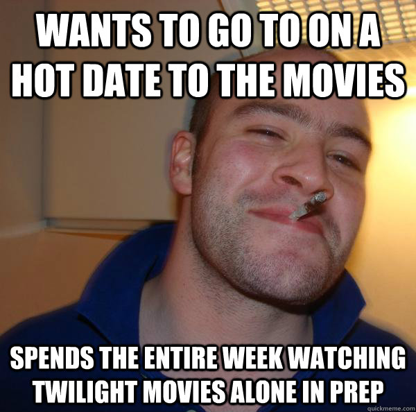 wants to go to on a hot date to the movies spends the entire - Good Guy Greg
