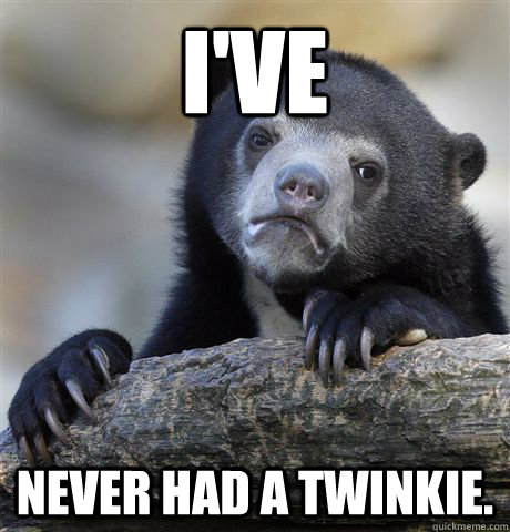 ive never had a twinkie  - Confession Bear
