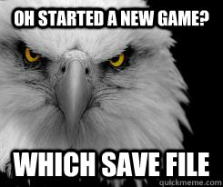 oh started a new game which save file - death eagle