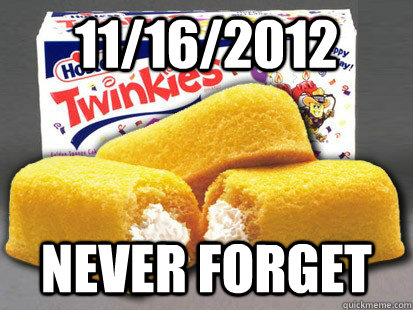 11162012 never forget - Twinkie RIP