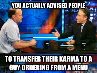 you actually advised people to transfer their karma to a guy - CramerStewart