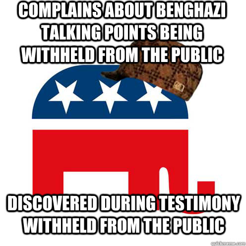 complains about benghazi talking points being withheld from  - Scumbag GOP