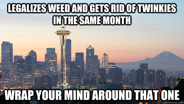 legalizes weed and gets rid of twinkies in the same month wr -