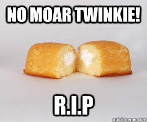 no moar twinkie rip - Twinkies