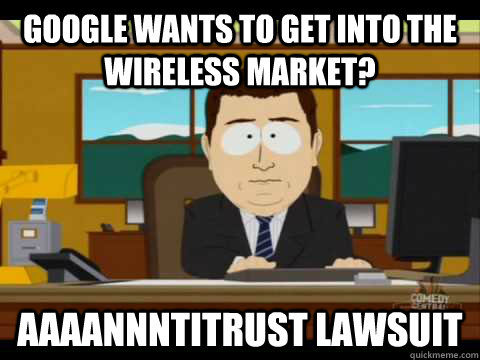 google wants to get into the wireless market aaaannntitrust - Aaand its gone
