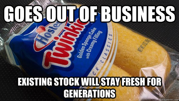 goes out of business existing stock will stay fresh for gene - twinkie mourning