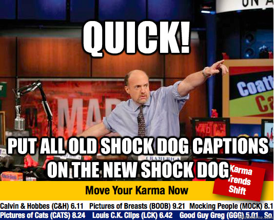 quick put all old shock dog captions on the new shock dog - Mad Karma with Jim Cramer