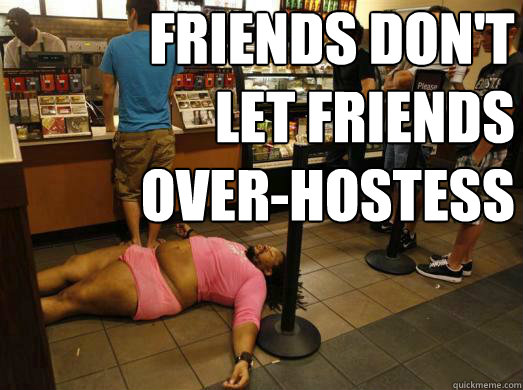 friends dont let friends overhostess - Friends Dont Let Friends