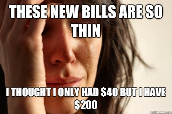 These new bills are so thin I thought I only had 40 but I ha - First World Problems