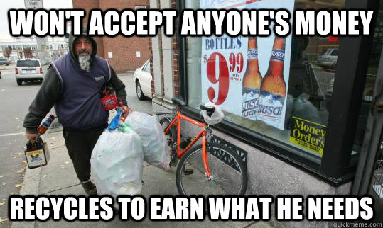 wont accept anyones money recycles to earn what he needs - Good Homeless Guy