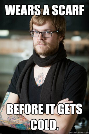 wears a scarf before it gets cold - Hipster Barista