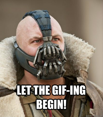 let the gifing begin  - Bane is confused