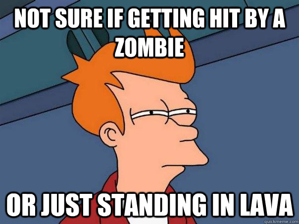 not sure if getting hit by a zombie or just standing in lav - Futurama Fry