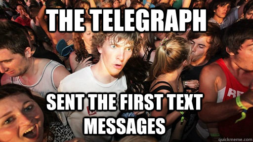 the telegraph sent the first text messages  - Sudden Clarity Clarence