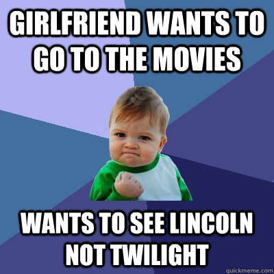 girlfriend wants to go to the movies wants to see lincoln no - Success Kid