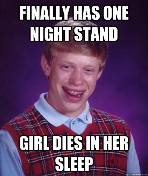 finally has one night stand girl dies in her sleep - Bad Luck Brian