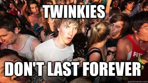 Twinkies Dont last forever  - Sudden Clarity Clarence