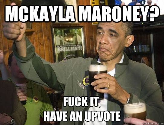 mckayla maroney fuck it have an upvote - Upvoting Obama