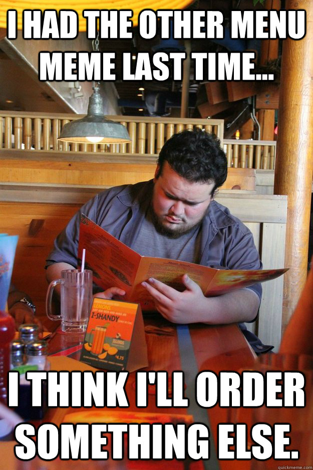 i had the other menu meme last time i think ill order so - fat man ordering