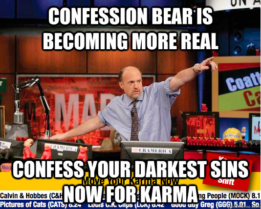 confession bear is becoming more real confess your darkest s - move your karma now