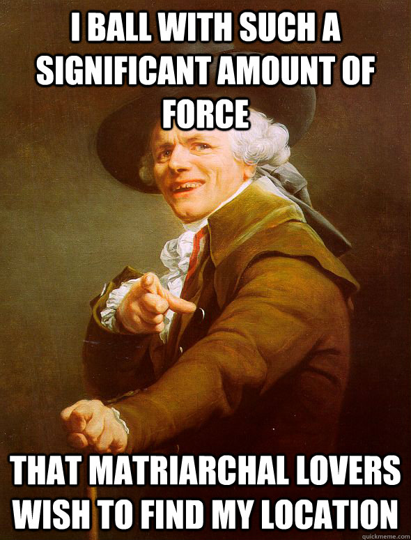 i ball with such a significant amount of force that matriarc - Joseph Ducreux