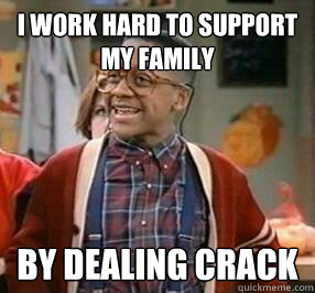 i work hard to support my family by dealing crack - Unsuccesful Black Man