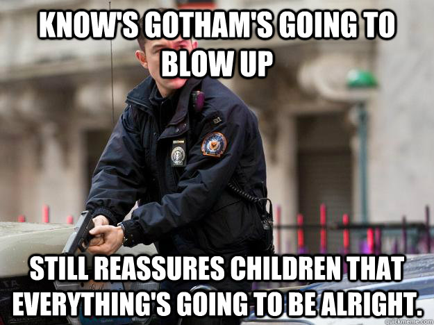 knows gothams going to blow up still reassures children th -