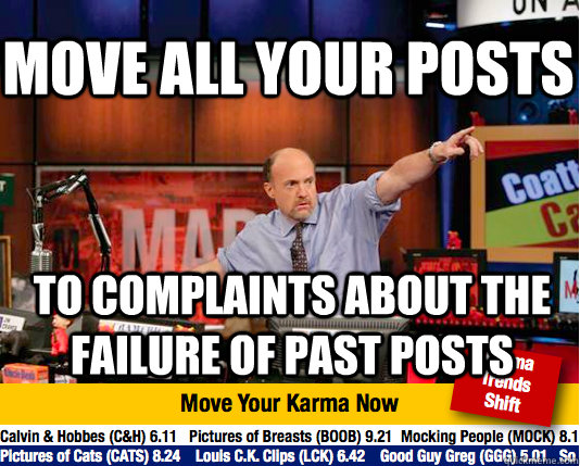 move all your posts to complaints about the failure of past  - Mad Karma with Jim Cramer