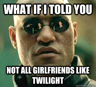 what if i told you not all girlfriends like twilight - Matrix Morpheus