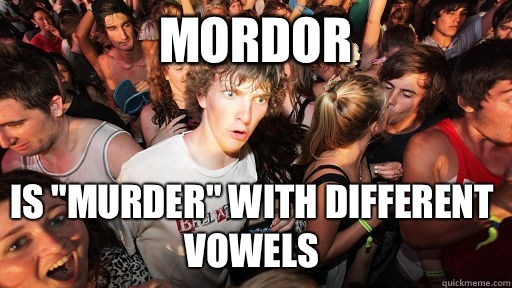 Mordor Is murder with different vowels - Sudden Clarity Clarence
