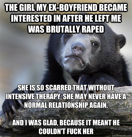 the girl my exboyfriend became interested in after he left  - Confession Bear