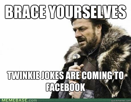 brace yourselves twinkie jokes are coming to facebook - BRACE YOURSELF