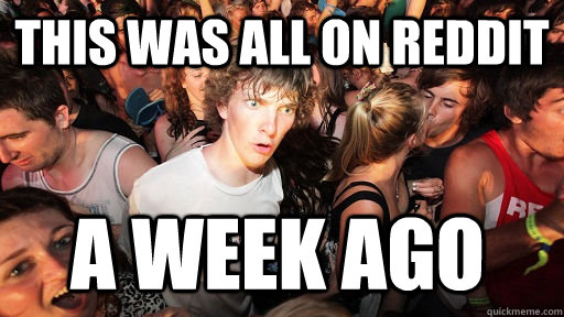 this was all on reddit a week ago  - Sudden Clarity Clarence