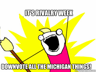its rivalry week downvote all the michigan things - All The Things