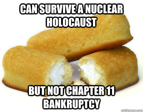 can survive a nuclear holocaust but not chapter 11 bankruptc - twinkie