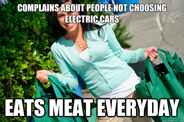 complains about people not choosing electric cars eats meat  -