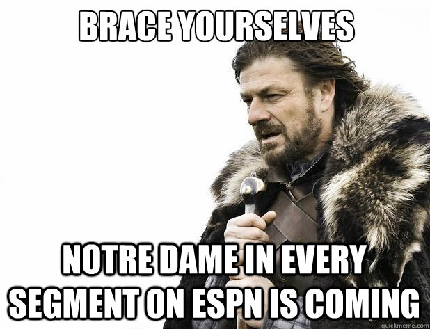 brace yourselves notre dame in every segment on espn is comi - Brace Yourself