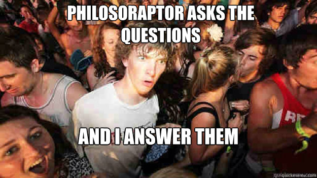 philosoraptor asks the questions and i answer them - sudden clarity Clarence