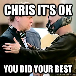chris its ok you did your best  - Helpful Bane