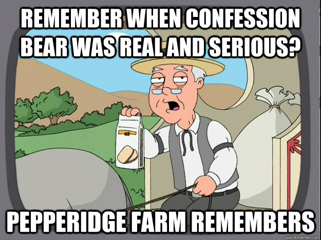 remember when confession bear was real and serious pepperid - Pepperidge Farm Remembers