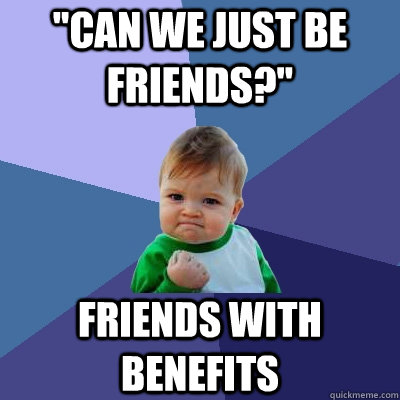 can we just be friends friends with benefits - Success Kid