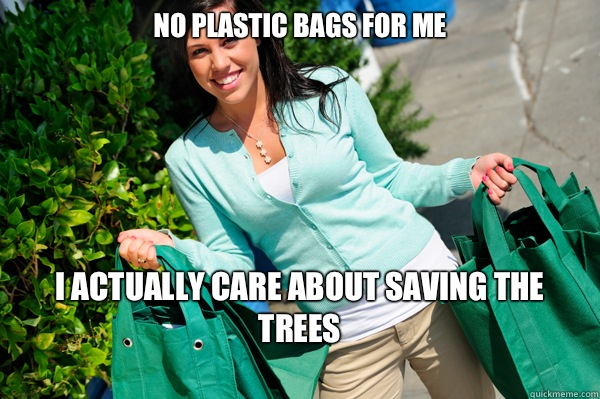 No plastic bags for me I actually care about saving the tree -